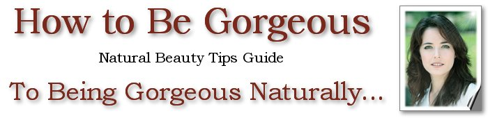 How to Be Gorgeous eBook - Natural Beauty Tips Guide